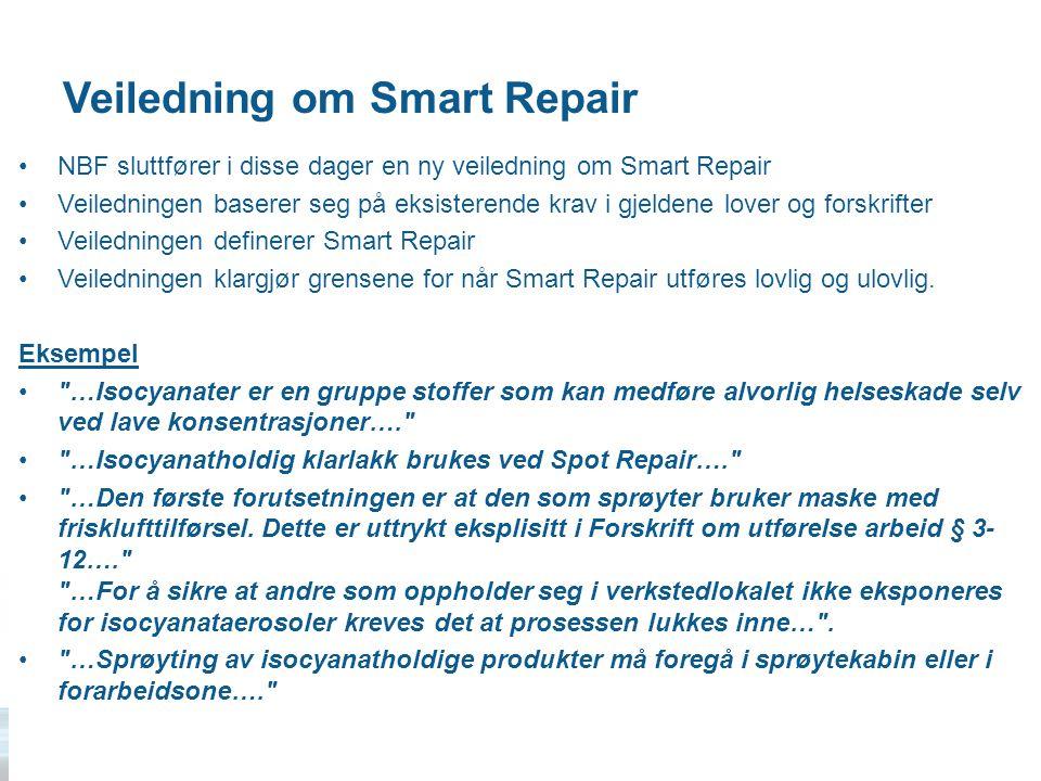 Veiledning om Smart Repair •NBF sluttfører i disse dager en ny veiledning om Smart Repair •Veiledningen baserer seg på eksisterende krav i gjeldene lover og forskrifter •Veiledningen definerer Smart Repair •Veiledningen klargjør grensene for når Smart Repair utføres lovlig og ulovlig.