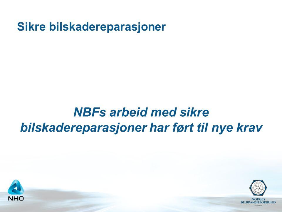 Sikre bilskadereparasjoner NBFs arbeid med sikre bilskadereparasjoner har ført til nye krav