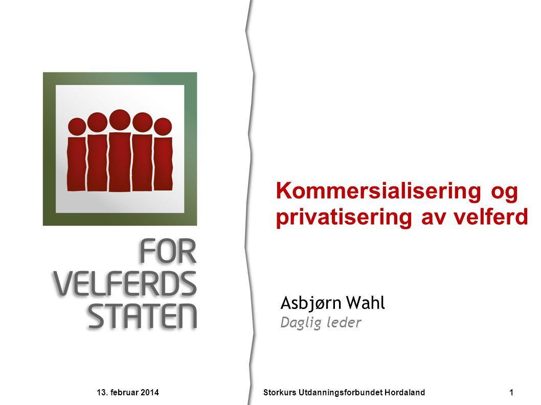 Asbjørn Wahl Daglig leder Kommersialisering og privatisering av velferd 13. februar 2014 1Storkurs Utdanningsforbundet Hordaland