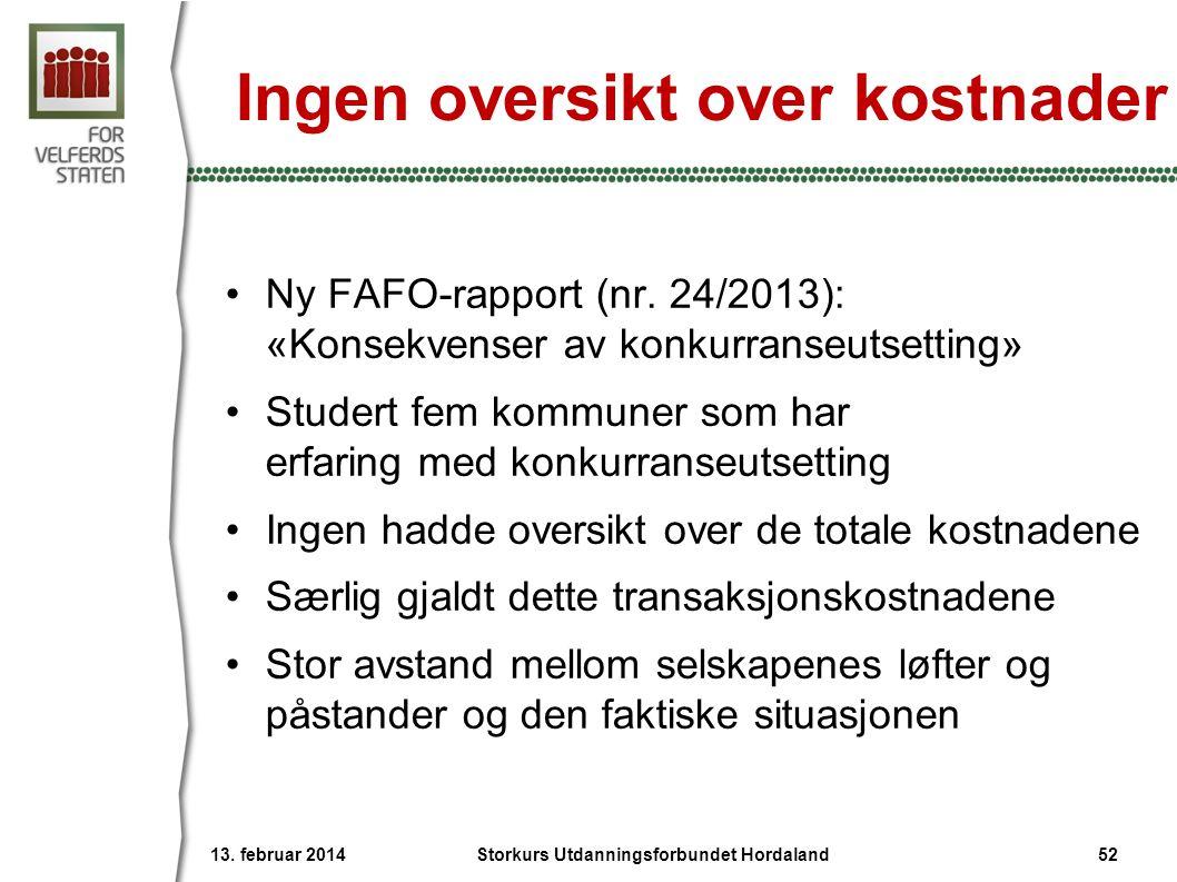 Ingen oversikt over kostnader •Ny FAFO-rapport (nr. 24/2013): «Konsekvenser av konkurranseutsetting» •Studert fem kommuner som har erfaring med konkur