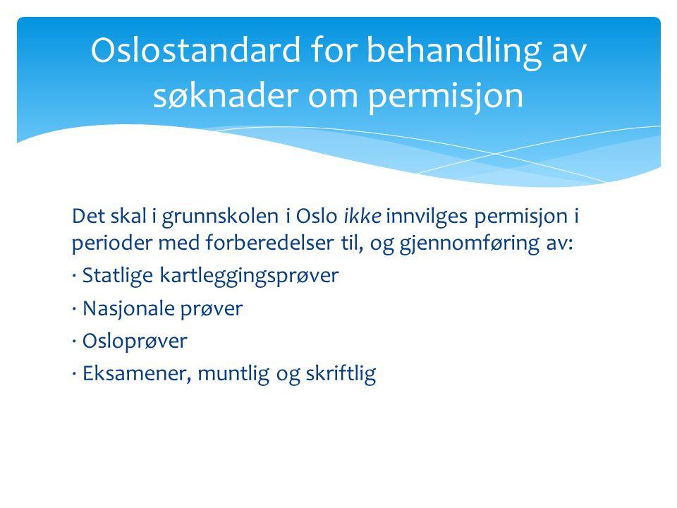 Det skal i grunnskolen i Oslo ikke innvilges permisjon i perioder med forberedelser til, og gjennomføring av: · Statlige kartleggingsprøver · Nasjonal