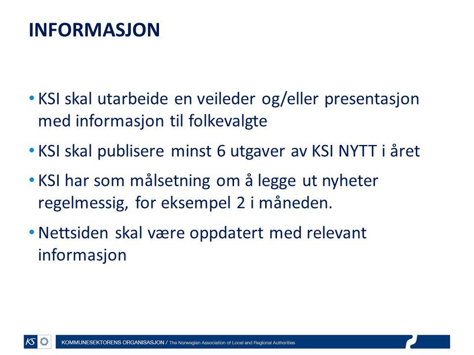 INFORMASJON • KSI skal utarbeide en veileder og/eller presentasjon med informasjon til folkevalgte • KSI skal publisere minst 6 utgaver av KSI NYTT i