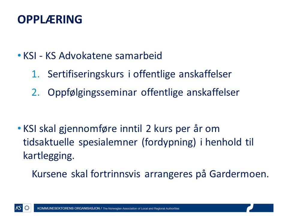 OPPLÆRING • KSI - KS Advokatene samarbeid 1.Sertifiseringskurs i offentlige anskaffelser 2.Oppfølgingsseminar offentlige anskaffelser • KSI skal gjenn