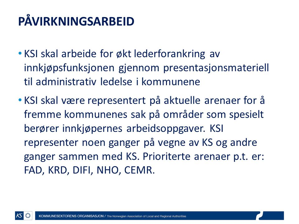 PÅVIRKNINGSARBEID • KSI skal arbeide for økt lederforankring av innkjøpsfunksjonen gjennom presentasjonsmateriell til administrativ ledelse i kommunen