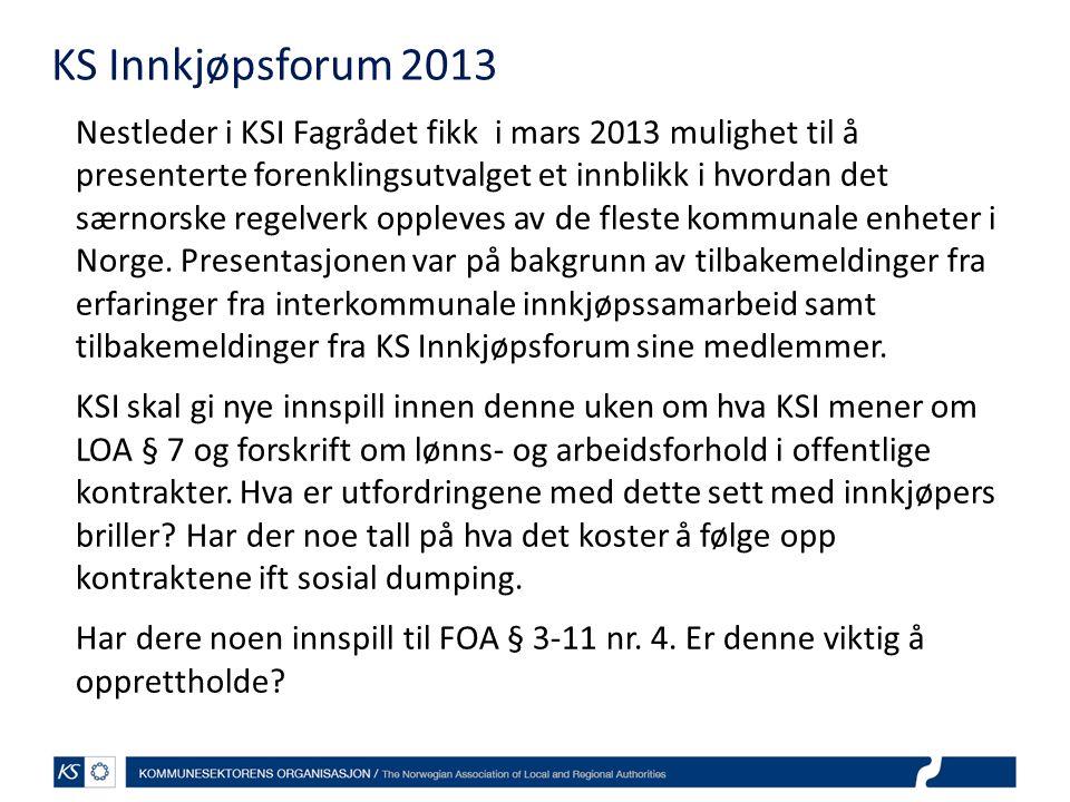 KS Innkjøpsforum 2013 Nestleder i KSI Fagrådet fikk i mars 2013 mulighet til å presenterte forenklingsutvalget et innblikk i hvordan det særnorske reg