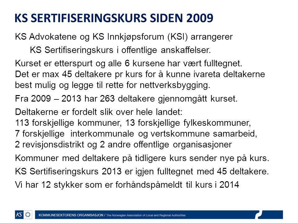 KS SERTIFISERINGSKURS SIDEN 2009 KS Advokatene og KS Innkjøpsforum (KSI) arrangerer KS Sertifiseringskurs i offentlige anskaffelser. Kurset er ettersp