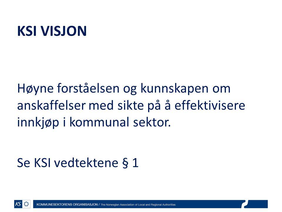 KSI VISJON Høyne forståelsen og kunnskapen om anskaffelser med sikte på å effektivisere innkjøp i kommunal sektor. Se KSI vedtektene § 1