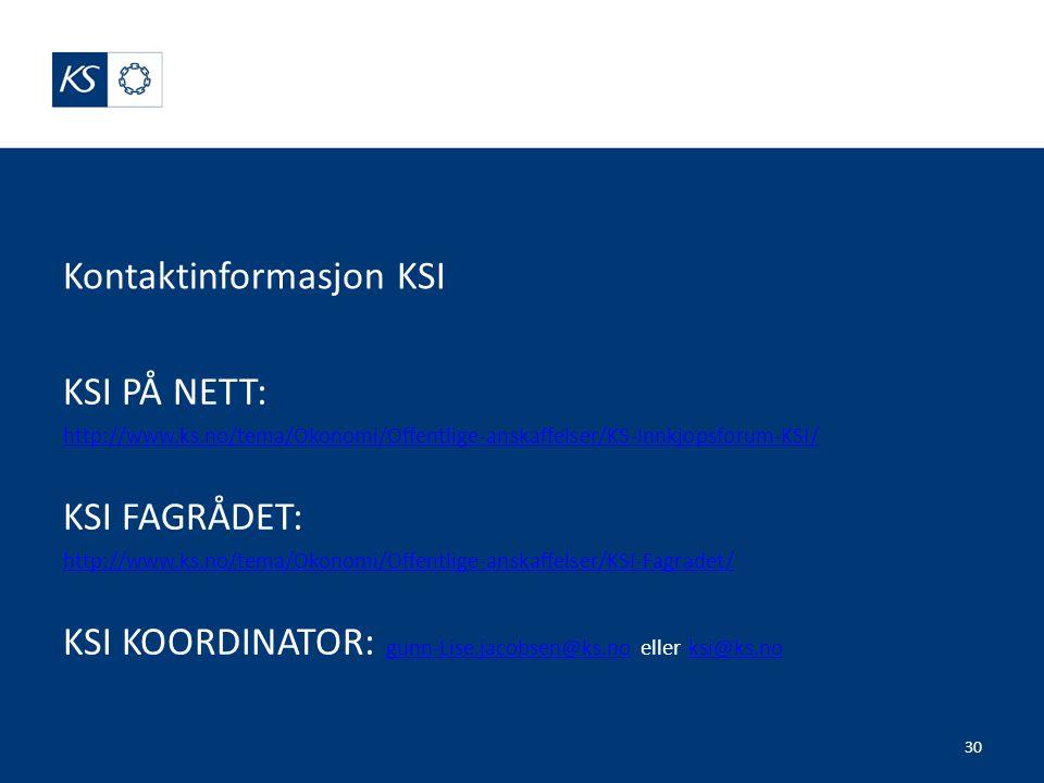 Kontaktinformasjon KSI KSI PÅ NETT: http://www.ks.no/tema/Okonomi/Offentlige-anskaffelser/KS-Innkjopsforum-KSI/ KSI FAGRÅDET: http://www.ks.no/tema/Ok