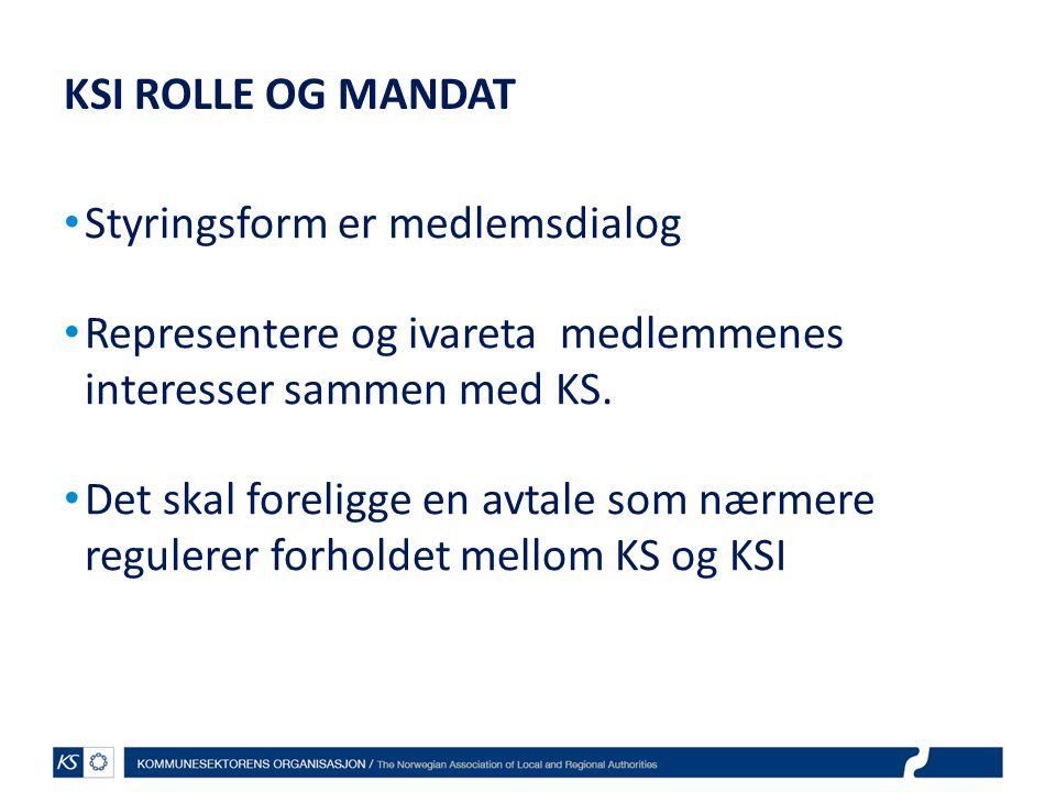 KSI ROLLE OG MANDAT • Styringsform er medlemsdialog • Representere og ivareta medlemmenes interesser sammen med KS. • Det skal foreligge en avtale som