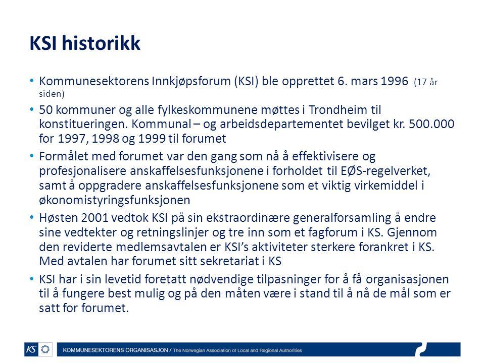 KSI historikk • Kommunesektorens Innkjøpsforum (KSI) ble opprettet 6. mars 1996 (17 år siden) • 50 kommuner og alle fylkeskommunene møttes i Trondheim