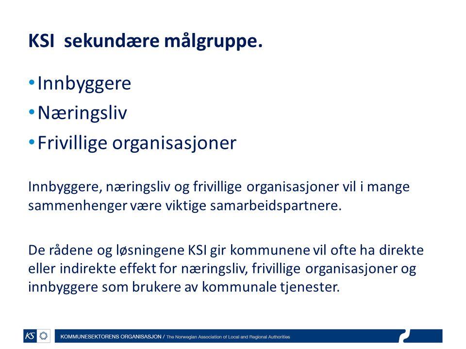 KSI sekundære målgruppe. • Innbyggere • Næringsliv • Frivillige organisasjoner Innbyggere, næringsliv og frivillige organisasjoner vil i mange sammenh