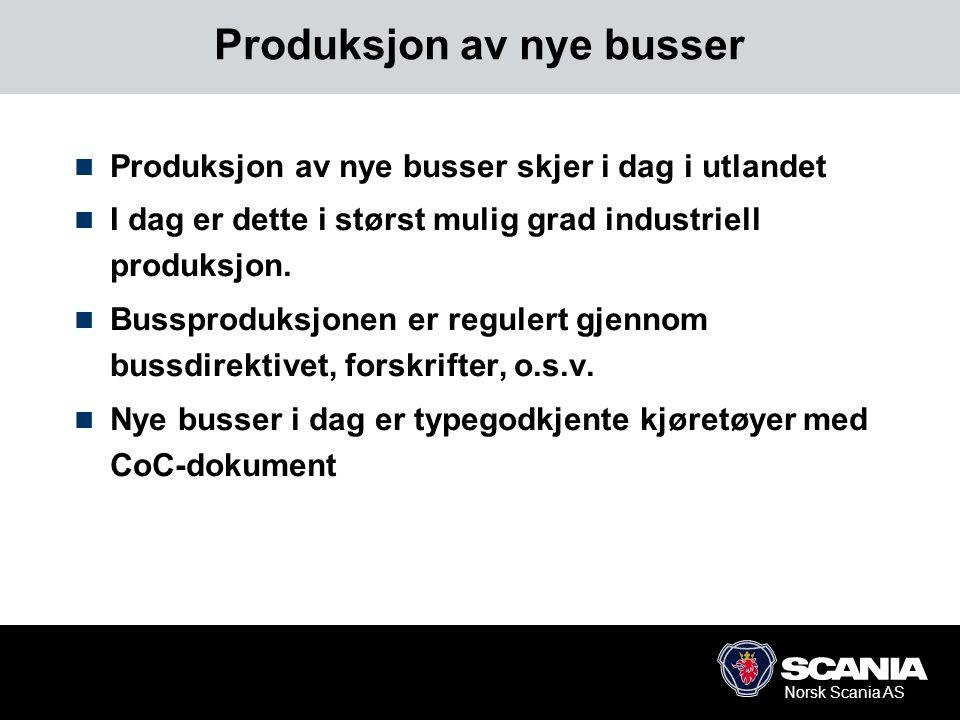 Norsk Scania AS Produksjon av nye busser  Produksjon av nye busser skjer i dag i utlandet  I dag er dette i størst mulig grad industriell produksjon