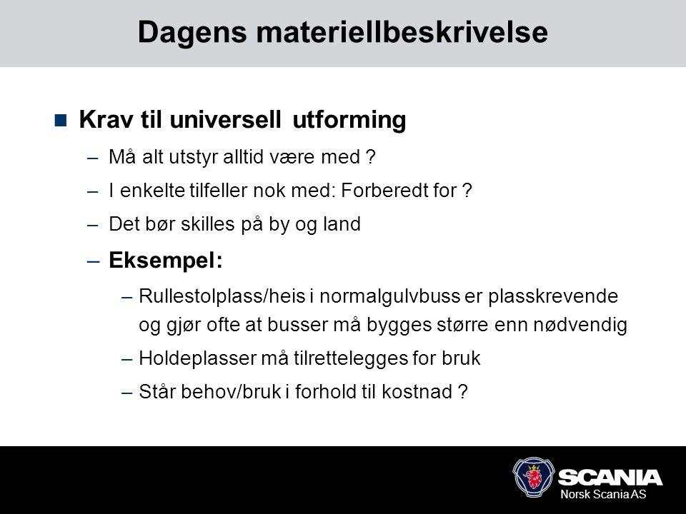 Norsk Scania AS Dagens materiellbeskrivelse  Krav til universell utforming –Må alt utstyr alltid være med ? –I enkelte tilfeller nok med: Forberedt f