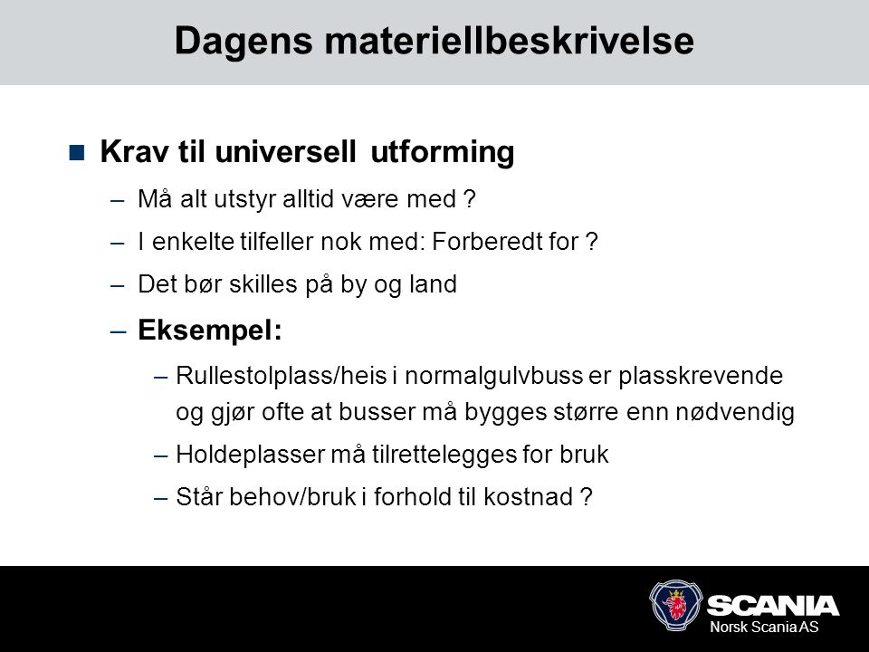 Norsk Scania AS Dagens materiellbeskrivelse (2)  Bussmerke skal bestemmes allerede i tilbudsfasen –Hvorfor .