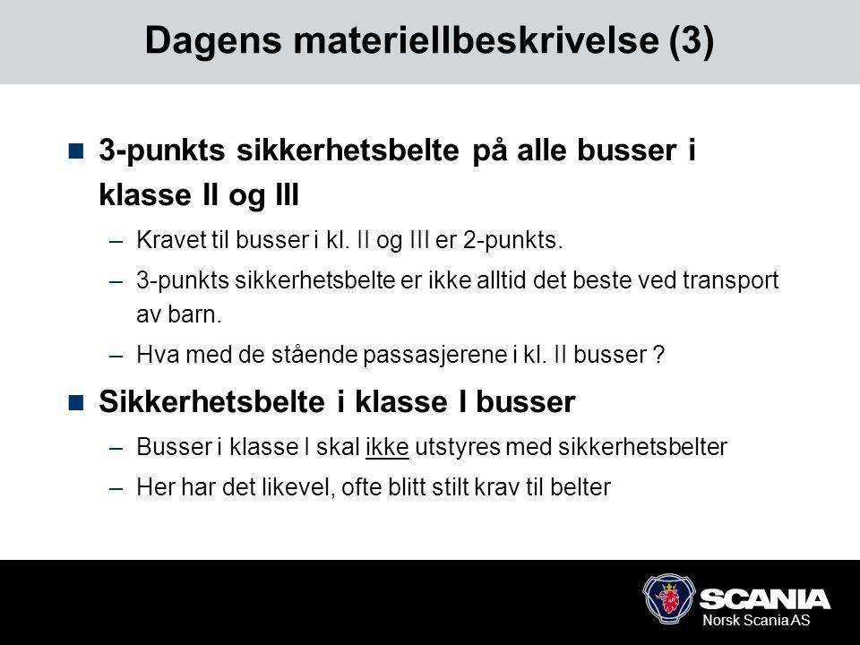 Norsk Scania AS Dagens materiellbeskrivelse (3)  3-punkts sikkerhetsbelte på alle busser i klasse II og III –Kravet til busser i kl. II og III er 2-p