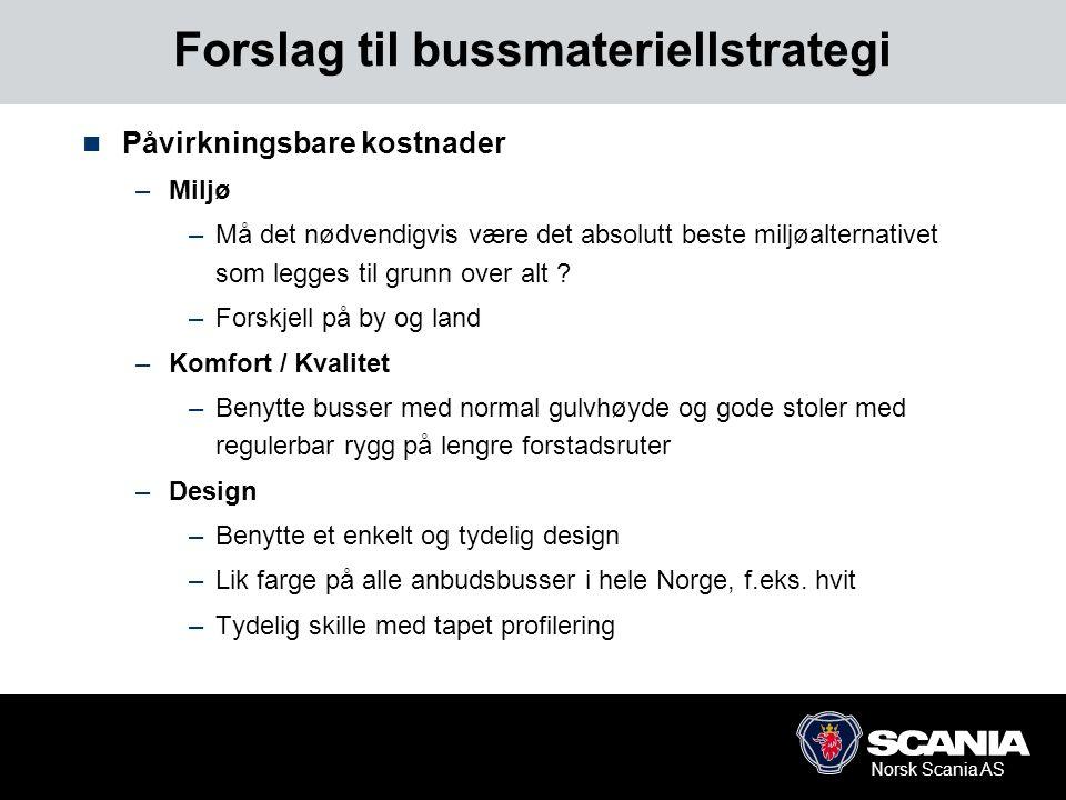 Norsk Scania AS Forslag til bussmateriellstrategi (2)  Målene for materiellstrategien –Posisjonsmål: –Positivt at den største oppdragsgiveren i landet ligger i forkant i dette viktige arbeidet, samtidig viktig at det samarbeides med Kollektivtrafikkforeningen.
