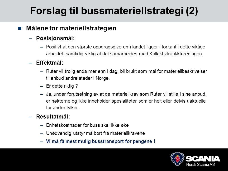 Norsk Scania AS Forslag til bussmateriellstrategi (2)  Målene for materiellstrategien –Posisjonsmål: –Positivt at den største oppdragsgiveren i lande