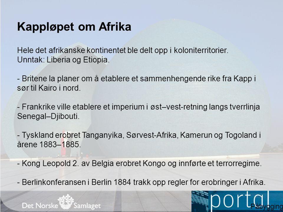 Kappløpet om Afrika Hele det afrikanske kontinentet ble delt opp i koloniterritorier. Unntak: Liberia og Etiopia. - Britene la planer om å etablere et