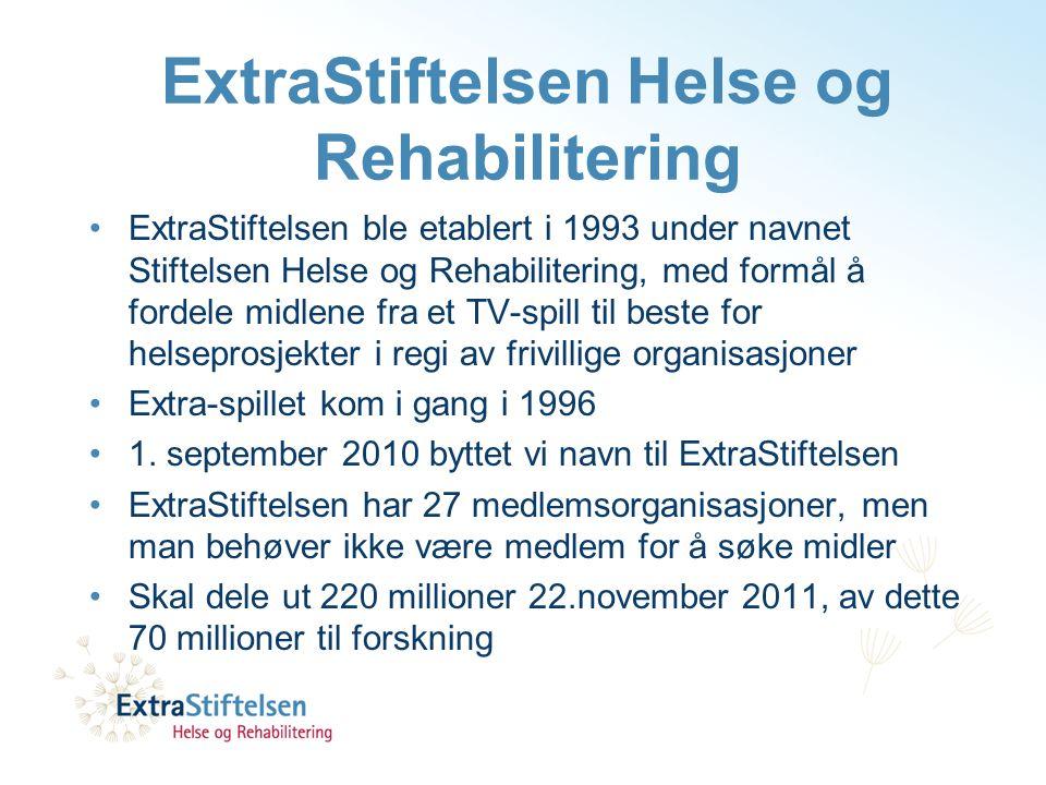 ExtraStiftelsen Helse og Rehabilitering •ExtraStiftelsen ble etablert i 1993 under navnet Stiftelsen Helse og Rehabilitering, med formål å fordele midlene fra et TV-spill til beste for helseprosjekter i regi av frivillige organisasjoner •Extra-spillet kom i gang i 1996 •1.