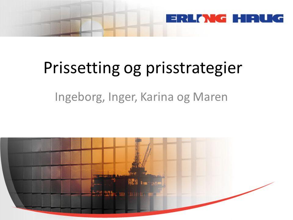 Prissetting og prisstrategier Ingeborg, Inger, Karina og Maren