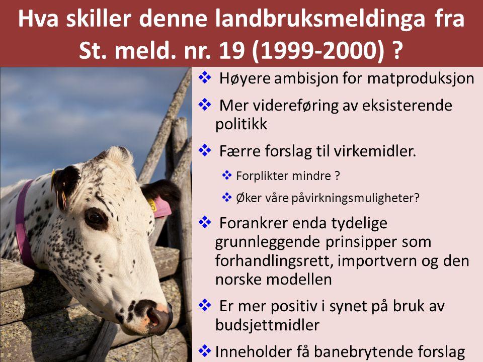 Hva skiller denne landbruksmeldinga fra St. meld. nr. 19 (1999-2000) ?  Høyere ambisjon for matproduksjon  Mer videreføring av eksisterende politikk