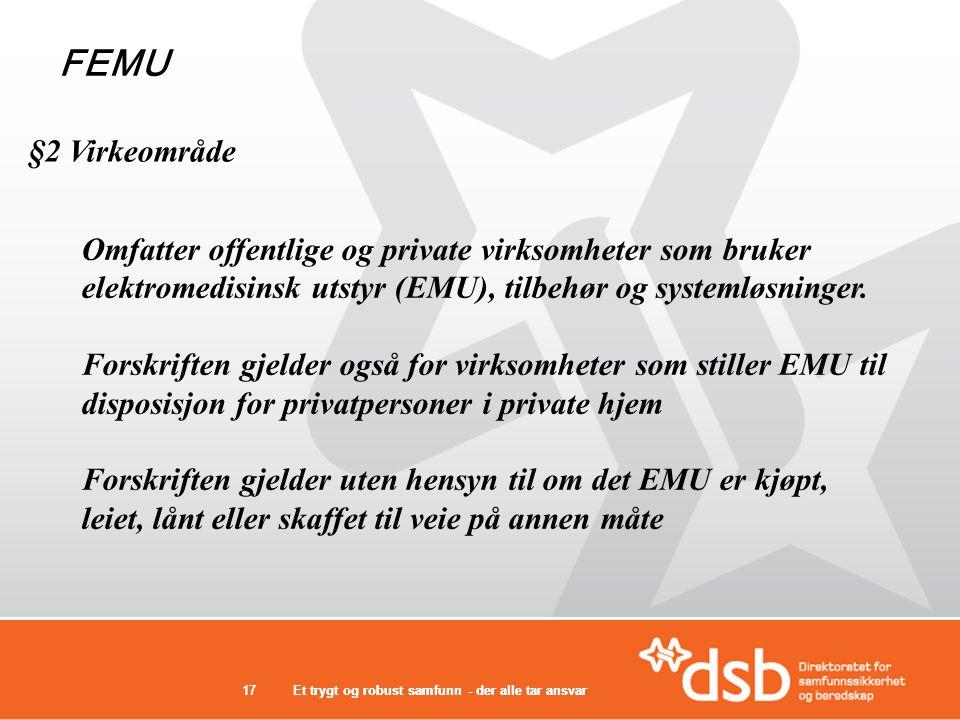 Et trygt og robust samfunn - der alle tar ansvar17Et trygt og robust samfunn - der alle tar ansvar17 Omfatter offentlige og private virksomheter som bruker elektromedisinsk utstyr (EMU), tilbehør og systemløsninger.
