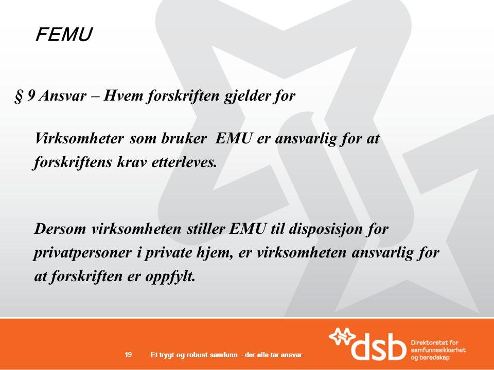 Et trygt og robust samfunn - der alle tar ansvar19Et trygt og robust samfunn - der alle tar ansvar19 Virksomheter som bruker EMU er ansvarlig for at forskriftens krav etterleves.