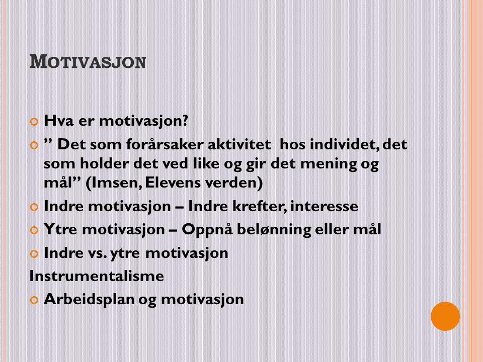 """M OTIVASJON Hva er motivasjon? """" Det som forårsaker aktivitet hos individet, det som holder det ved like og gir det mening og mål"""" (Imsen, Elevens ver"""
