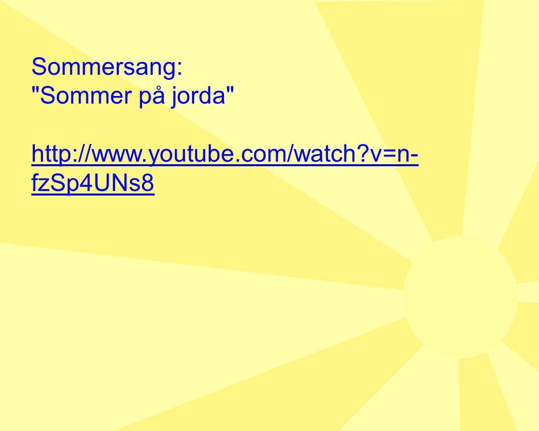 Sommersang: Sommer på jorda http://www.youtube.com/watch v=n- fzSp4UNs8