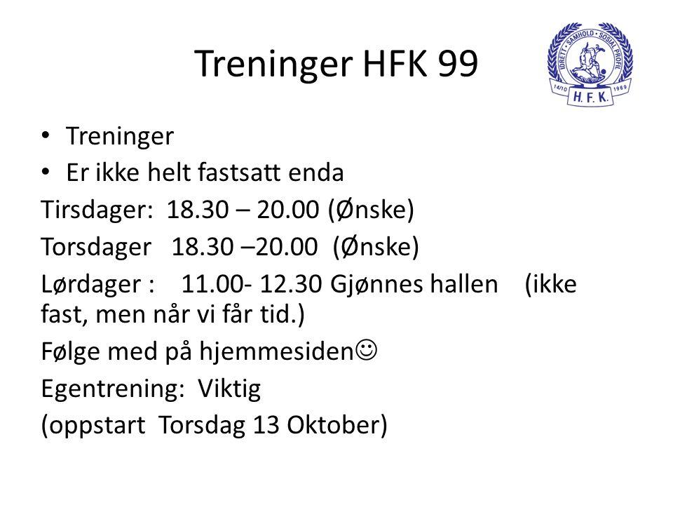 Treninger HFK 99 • Treninger • Er ikke helt fastsatt enda Tirsdager: 18.30 – 20.00 (Ønske) Torsdager 18.30 –20.00 (Ønske) Lørdager : 11.00- 12.30 Gjøn