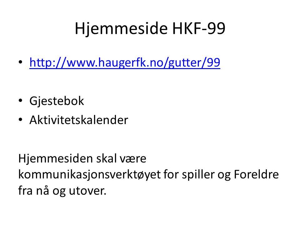Hjemmeside HKF-99 • http://www.haugerfk.no/gutter/99 http://www.haugerfk.no/gutter/99 • Gjestebok • Aktivitetskalender Hjemmesiden skal være kommunikasjonsverktøyet for spiller og Foreldre fra nå og utover.