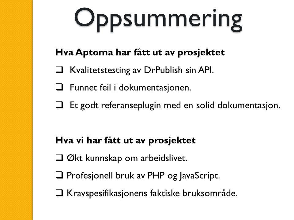 Oppsummering Hva Aptoma har fått ut av prosjektet  Kvalitetstesting av DrPublish sin API.  Funnet feil i dokumentasjonen.  Et godt referanseplugin