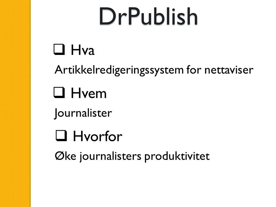 DrPublish  Hva  Hvem  Hvorfor Artikkelredigeringssystem for nettaviser Journalister Øke journalisters produktivitet