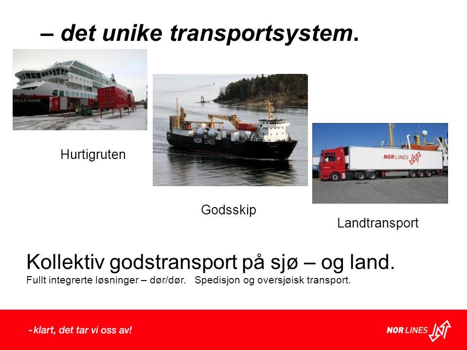 Landtransport Godsskip – det unike transportsystem. Hurtigruten Kollektiv godstransport på sjø – og land. Fullt integrerte løsninger – dør/dør. Spedis