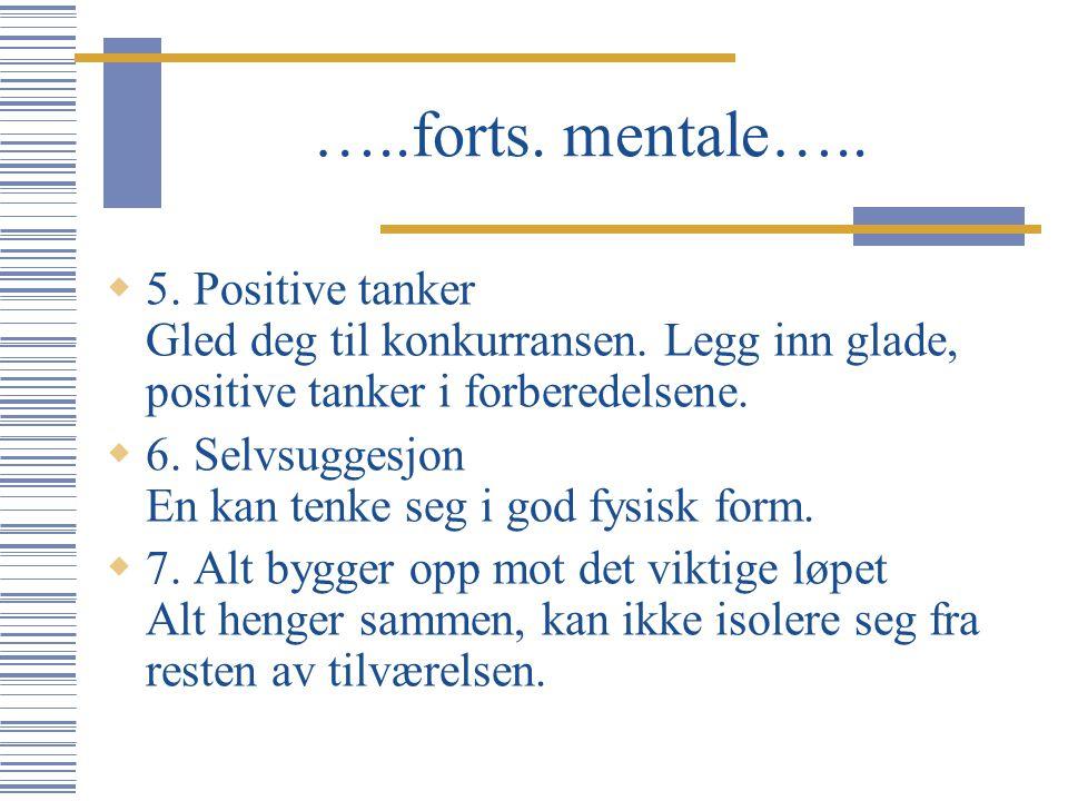 …..forts. mentale…..  5. Positive tanker Gled deg til konkurransen. Legg inn glade, positive tanker i forberedelsene.  6. Selvsuggesjon En kan tenke