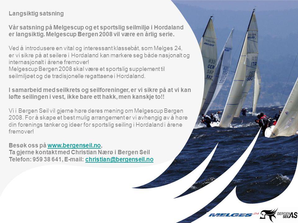 Langsiktig satsning Vår satsning på Melgescup og et sportslig seilmiljø i Hordaland er langsiktig. Melgescup Bergen 2008 vil være en årlig serie. Ved