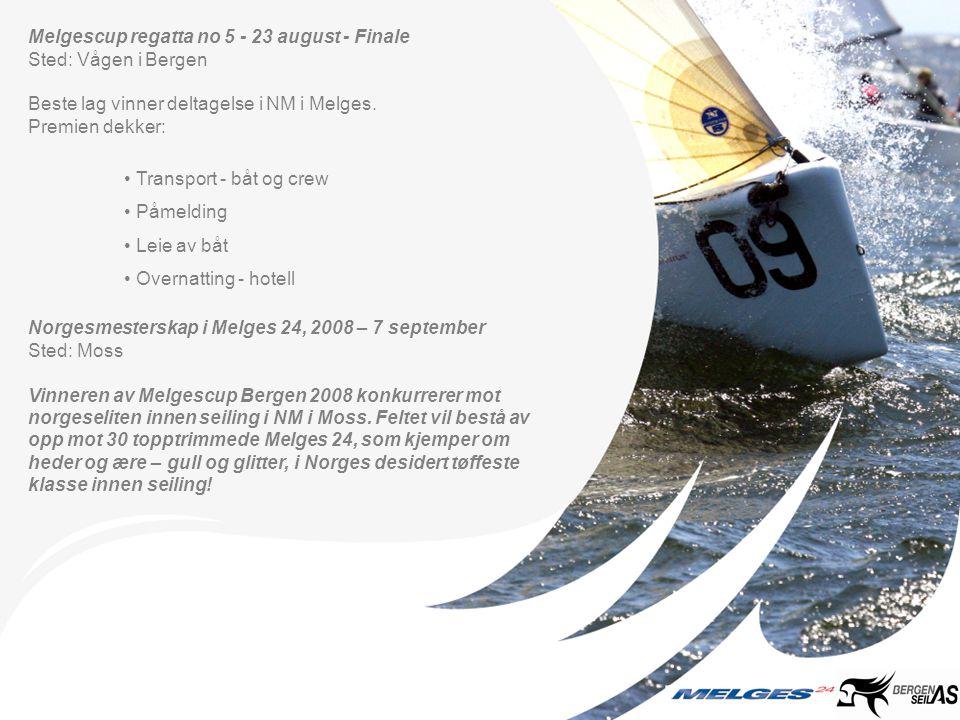 Melgescup regatta no 5 - 23 august - Finale Sted: Vågen i Bergen Beste lag vinner deltagelse i NM i Melges. Premien dekker: • Transport - båt og crew