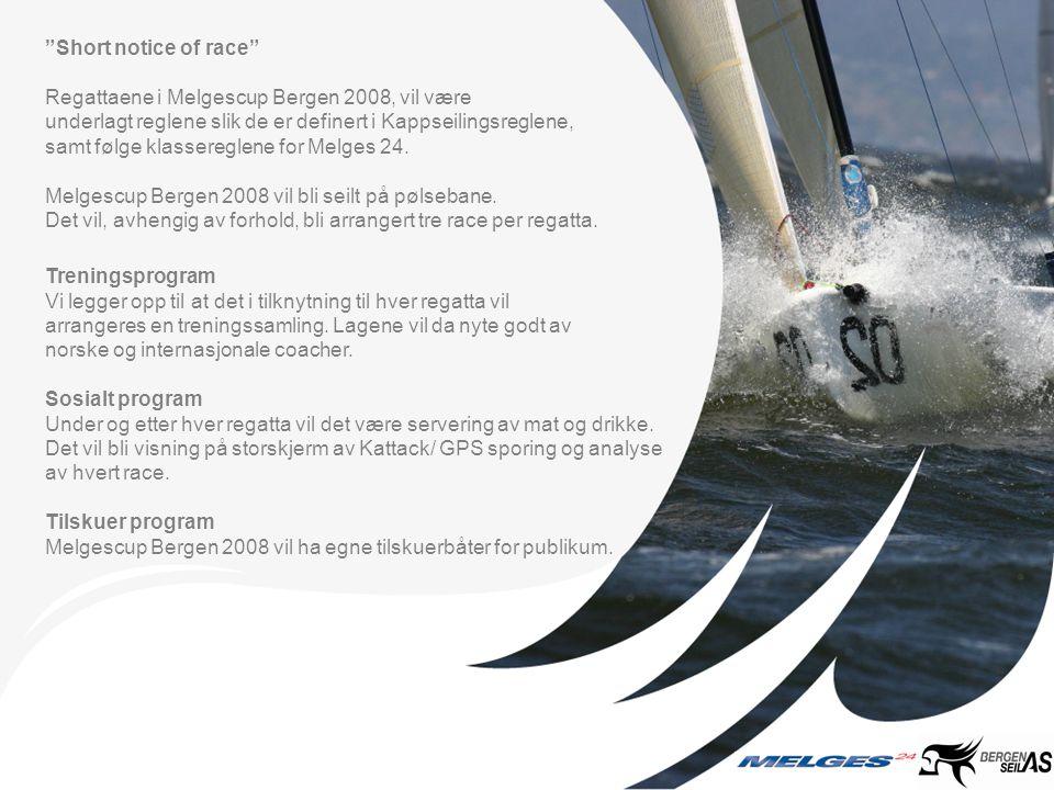 """""""Short notice of race"""" Regattaene i Melgescup Bergen 2008, vil være underlagt reglene slik de er definert i Kappseilingsreglene, samt følge klasseregl"""