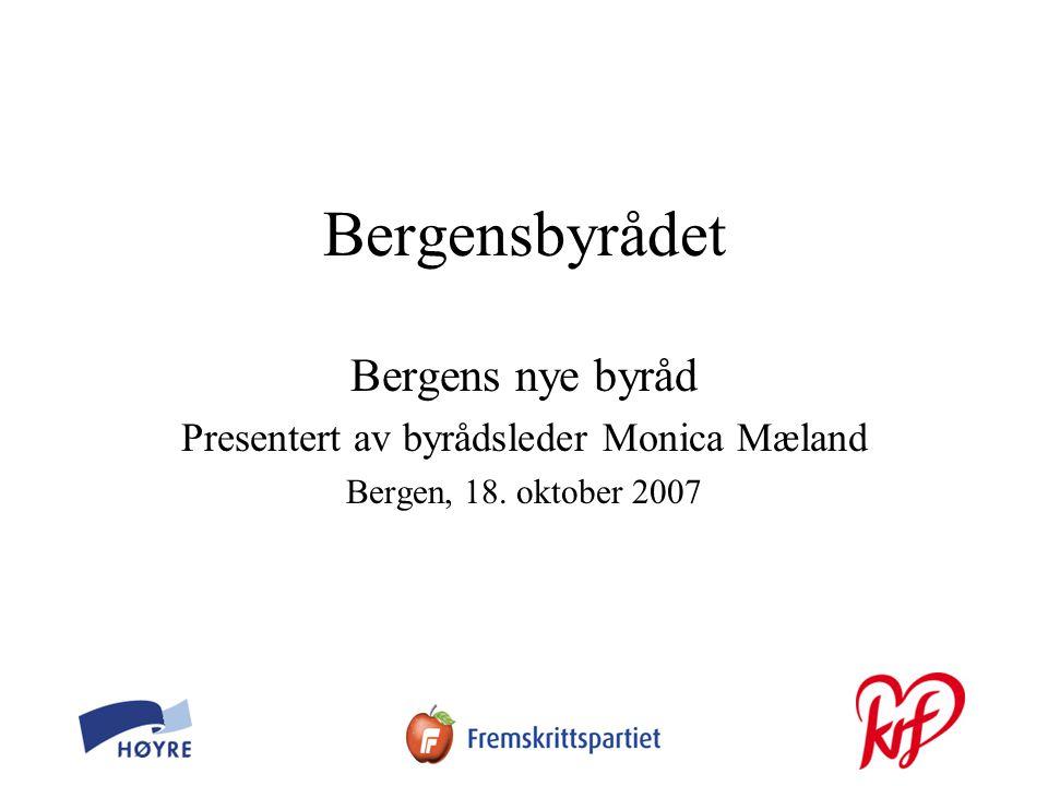 Bergensbyrådet Bergens nye byråd Presentert av byrådsleder Monica Mæland Bergen, 18. oktober 2007
