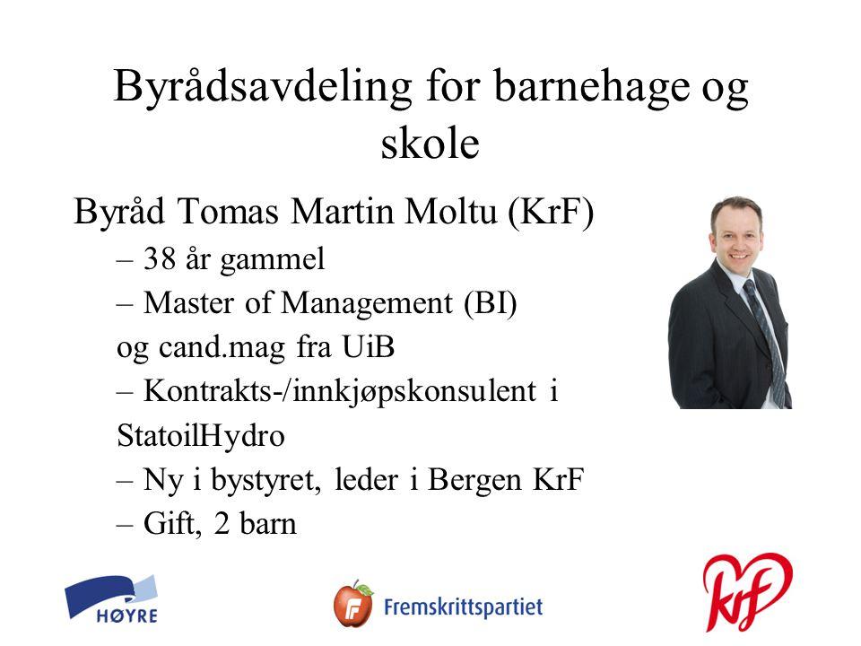 Byrådsavdeling for barnehage og skole Byråd Tomas Martin Moltu (KrF) –38 år gammel –Master of Management (BI) og cand.mag fra UiB –Kontrakts-/innkjøpskonsulent i StatoilHydro –Ny i bystyret, leder i Bergen KrF –Gift, 2 barn