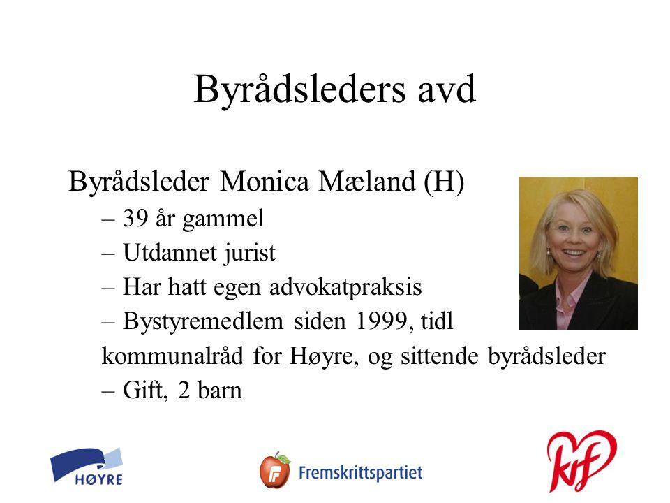 Byrådsleders avd Byrådsleder Monica Mæland (H) –39 år gammel –Utdannet jurist –Har hatt egen advokatpraksis –Bystyremedlem siden 1999, tidl kommunalråd for Høyre, og sittende byrådsleder –Gift, 2 barn