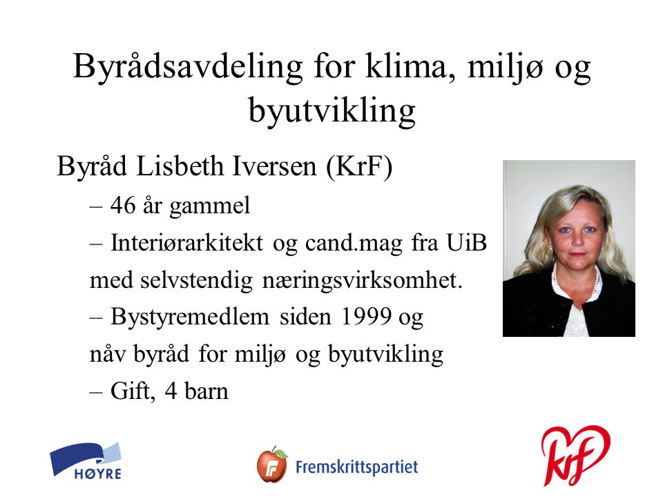 Byrådsavdeling for klima, miljø og byutvikling Byråd Lisbeth Iversen (KrF) –46 år gammel –Interiørarkitekt og cand.mag fra UiB med selvstendig næringsvirksomhet.