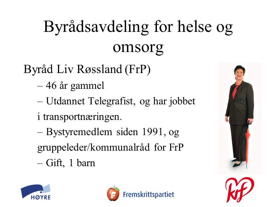 Byrådsavdeling for helse og omsorg Byråd Liv Røssland (FrP) –46 år gammel –Utdannet Telegrafist, og har jobbet i transportnæringen.