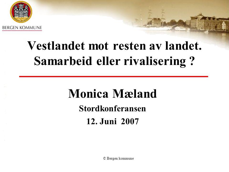 © Bergen kommune Vestlandet mot resten av landet. Samarbeid eller rivalisering ? Monica Mæland Stordkonferansen 12. Juni 2007
