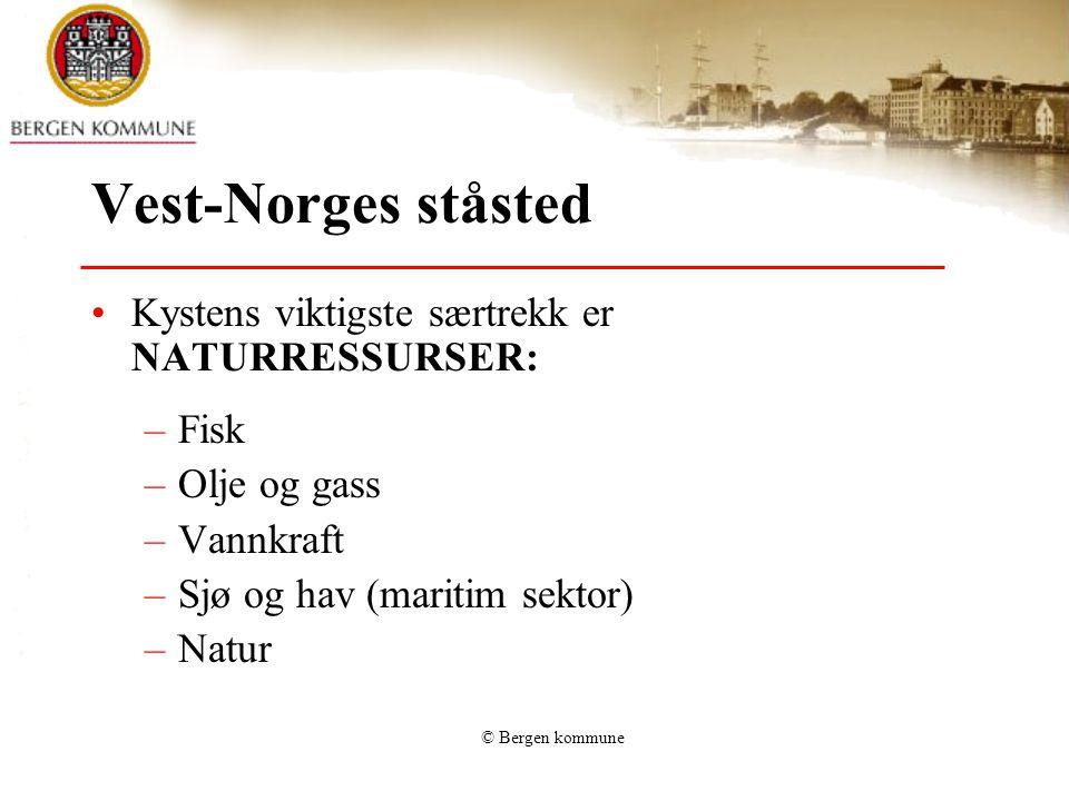 © Bergen kommune Verdiskapingen i Vest-Norge •45% av ørret- og lakseoppdrett •80% av sysselsettingen innen petroleum •35% av norsk eksport (ekskl.
