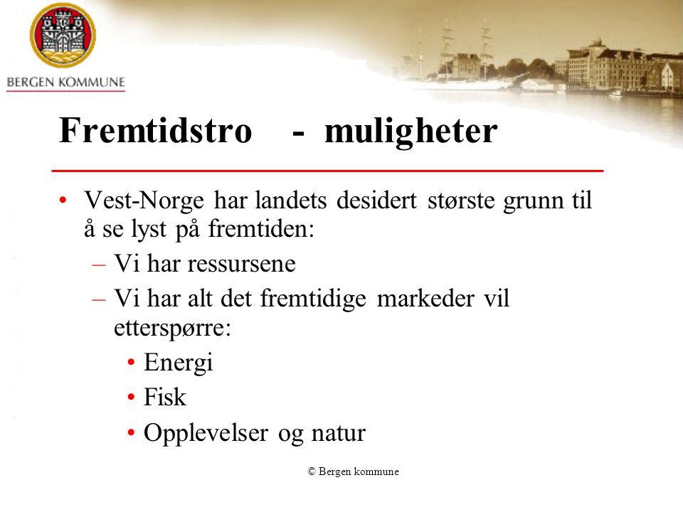© Bergen kommune Fremtidstro - muligheter •Vest-Norge har landets desidert største grunn til å se lyst på fremtiden: –Vi har ressursene –Vi har alt de