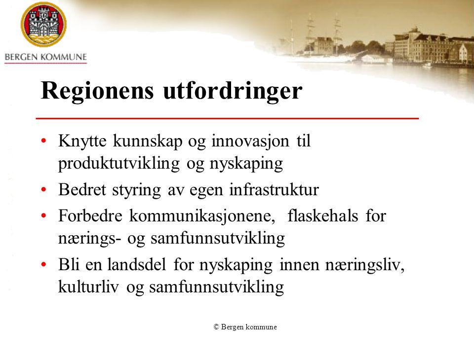 © Bergen kommune Regionens utfordringer •Knytte kunnskap og innovasjon til produktutvikling og nyskaping •Bedret styring av egen infrastruktur •Forbed