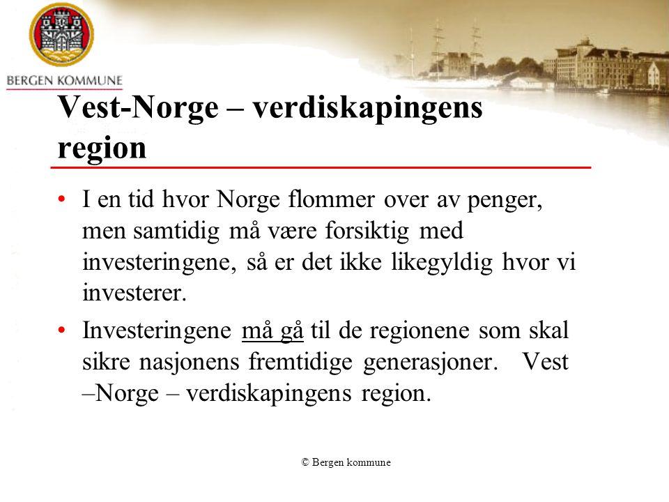 © Bergen kommune Vest-Norge – verdiskapingens region •I en tid hvor Norge flommer over av penger, men samtidig må være forsiktig med investeringene, s