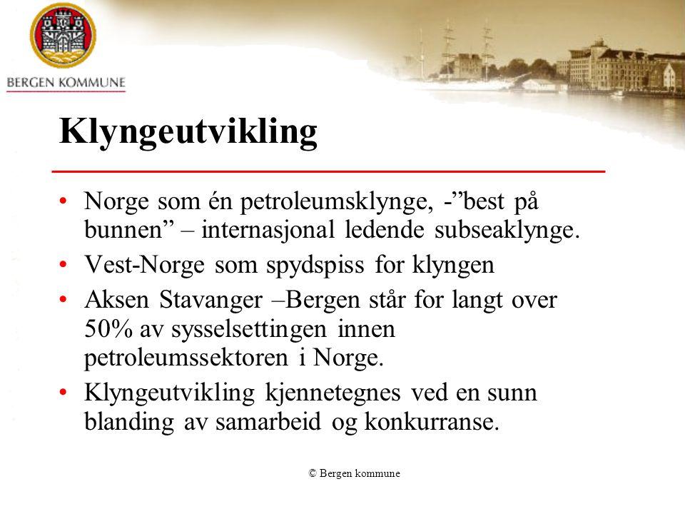 "© Bergen kommune Klyngeutvikling •Norge som én petroleumsklynge, -""best på bunnen"" – internasjonal ledende subseaklynge. •Vest-Norge som spydspiss for"