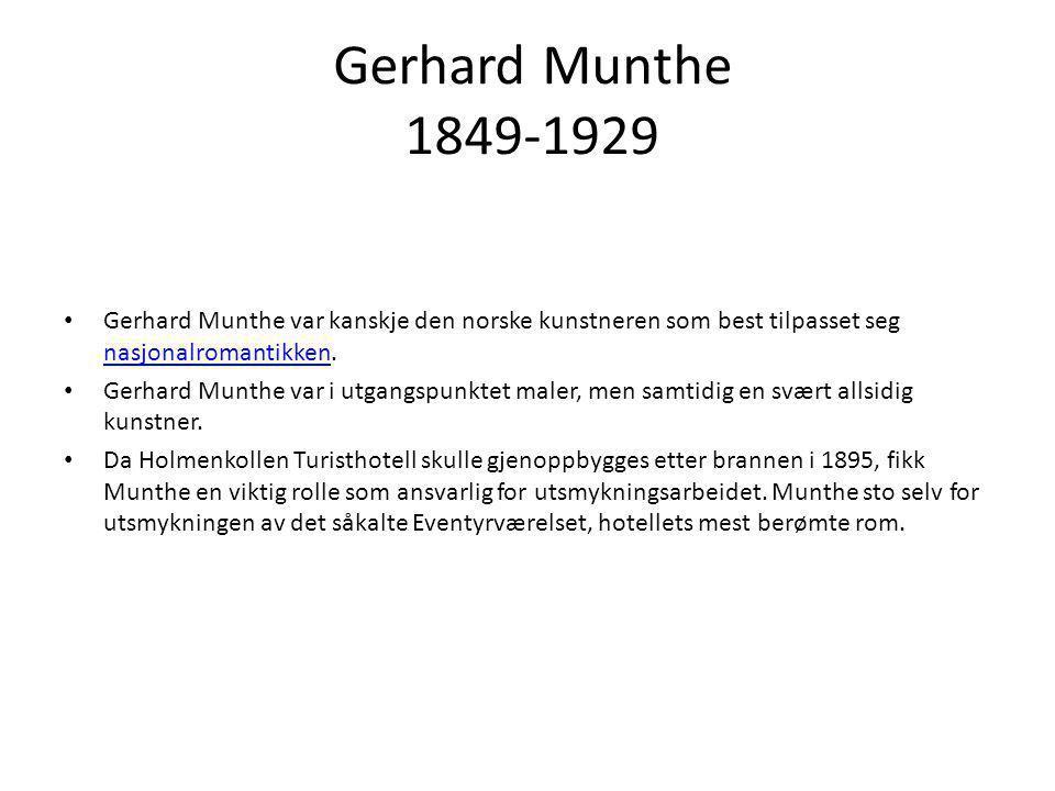 Gerhard Munthe 1849-1929 • Gerhard Munthe var kanskje den norske kunstneren som best tilpasset seg nasjonalromantikken. nasjonalromantikken • Gerhard